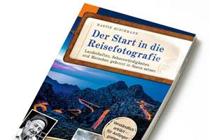 """""""Der Start in die Reisefotografie"""" von Martin Buschmann – Auszug und Verlosung"""